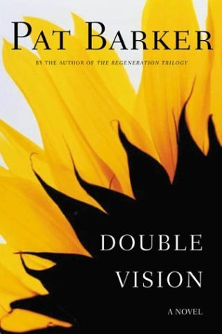 Pat Barker Double Vision A Novel