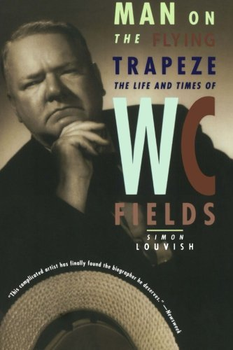 Simon Louvish Man On The Flying Trapeze The Life And Times Of W. C. Fields