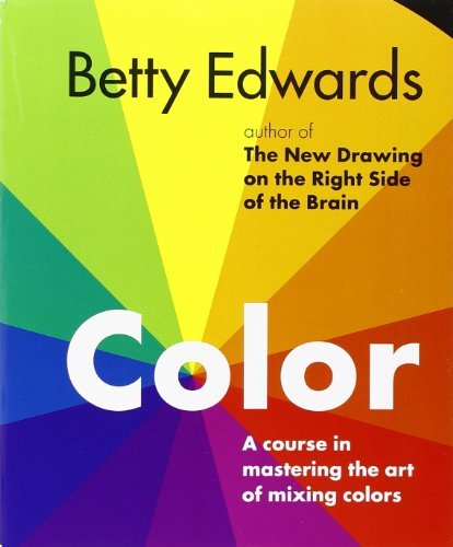 Betty Edwards Color A Course In Mastering The Art Of Mixing Colors