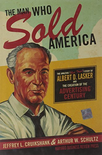 Jeffrey L. Cruikshank The Man Who Sold America The Amazing (but True!) Story Of Albert D. Lasker