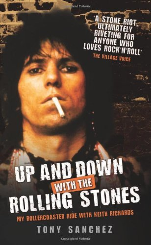 Tony Sanchez Up And Down With The Rolling Stones My Rollercoaster Ride With Keith Richards