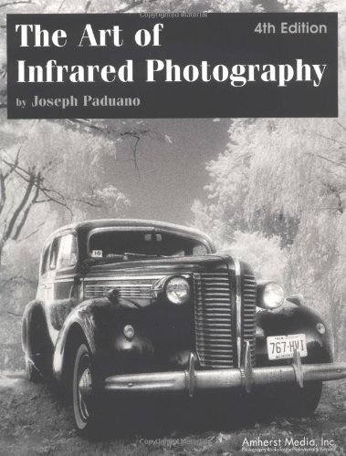 Joseph Paduano The Art Of Infrared Photography 0004 Edition;fourth Edition