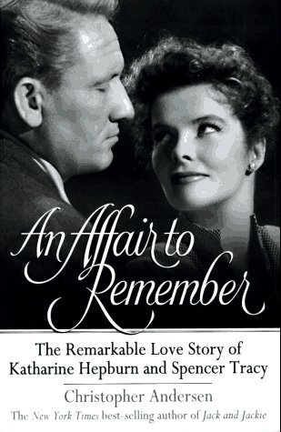 Christopher Andersen An Affair To Remember The Remarkable Love Story Of Katharine Hepburn & Spencer Tracy