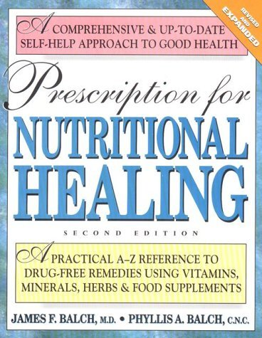 James F. Balch Prescription For Nutritional Healing A Practical A Z Reference To Drug Free Remedies