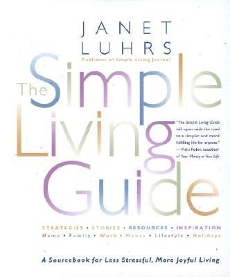 Janet Luhrs The Simple Living Guide A Sourcebook For Less Stre