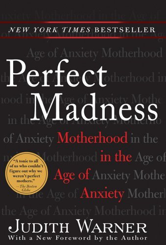 Judith Warner Perfect Madness Motherhood In The Age Of Anxiety