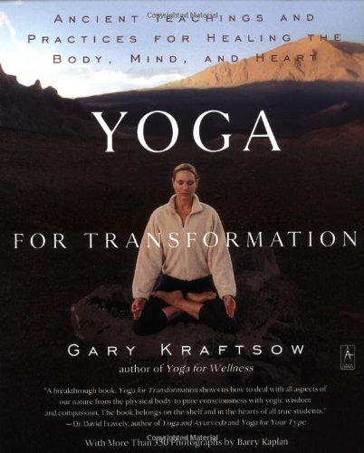 Gary Kraftsow Yoga For Transformation Ancient Teachings And Practices For Healing The B
