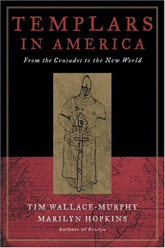 Tim Wallace Murphy Templars In America From The Crusades To The New World