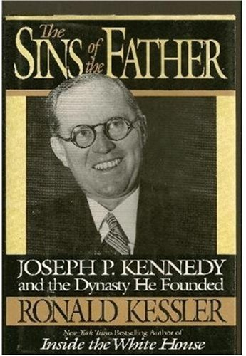 Ronald Kessler The Sins Of The Father Joseph P. Kennedy And The Dynasty He Founded