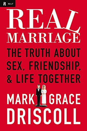 Mark Driscoll Real Marriage The Truth About Sex Friendship & Life Together