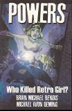 Brian Michael Bendis Powers Vol. 1 Who Killed Retro Girl? Powers Vol. 1 Who Killed Retro Girl?