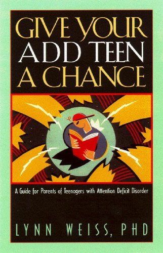 Lynn Weiss Give Your Add Teen A Chance A Guide For Parents Of Teenagers With Attention D