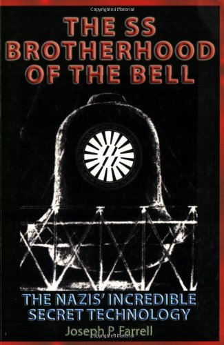 Joseph P. Farrell The Ss Brotherhood Of The Bell The Nazis' Incredible Secret Technology