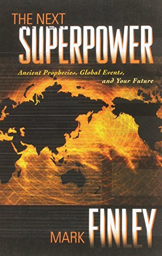 Mark Finley The Next Superpower Ancient Prophecies Global Events And Your Futur