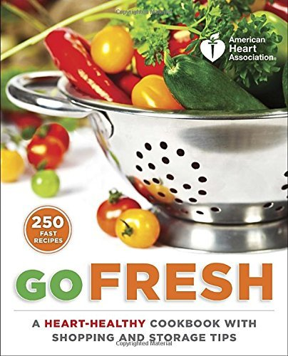 American Heart Association American Heart Association Go Fresh A Heart Healthy Cookbook With Shopping And Storag