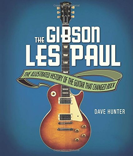 Dave Hunter The Gibson Les Paul The Illustrated Story Of The Guitar That Changed