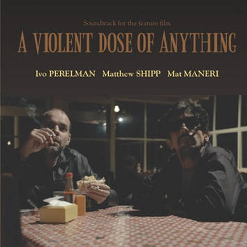 Ivo Matthew Shipp Mat Perelman Violent Dose Of Anything