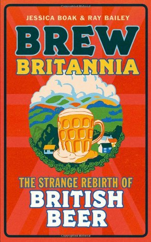 Jessica Boak Brew Britannia The Strange Rebirth Of British Beer