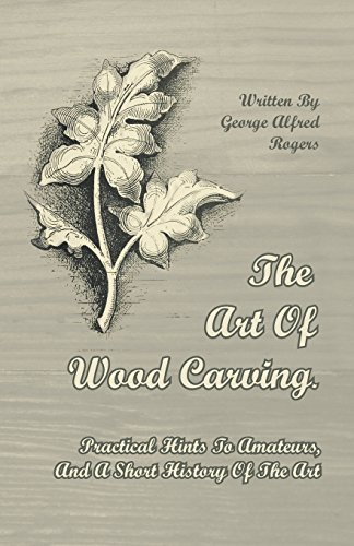 George Alfred Rogers The Art Of Wood Carving Practical Hints To Amate