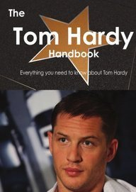 Emily Smith The Tom Hardy Handbook Everything You Need To Kn