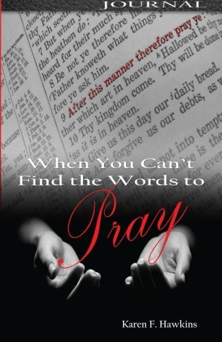 Karen F. Hawkins When You Can't Find The Words To Pray Journal
