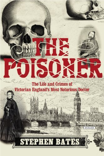 Stephen Bates The Poisoner The Life And Crimes Of Victorian England's Most N