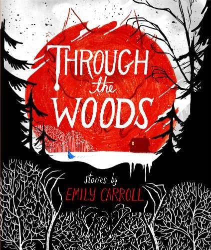 Emily Carroll Through The Woods