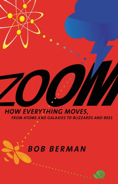 Bob Berman Zoom How Everything Moves From Atoms And Galaxies To