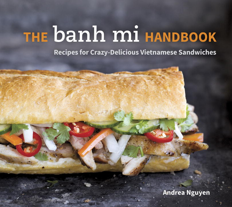 Andrea Quynhgiao Nguyen The Banh Mi Handbook Recipes For Crazy Delicious Vietnamese Sandwiches