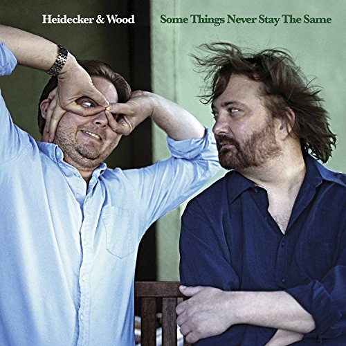 Heidecker & Wood Some Things Never Stay The Sam