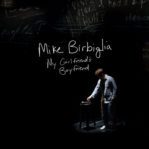 Mike Birbiglia My Girlfriend's Boyfriend Explicit Version