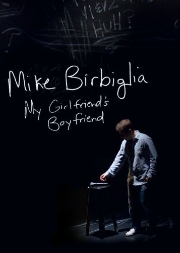 Mike Birbiglia My Girlfriend's Boyfriend Explicit Version My Girlfriend's Boyfriend