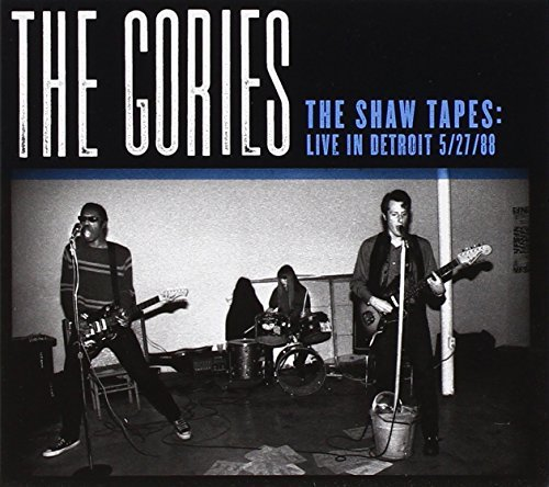 Gories Shaw Tapes Live In Detroit 5 Shaw Tapes Live In Detroit 5