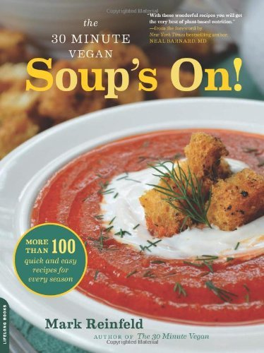 Mark Reinfeld The 30 Minute Vegan Soup's On! More Than 100 Quick And Easy Recipes