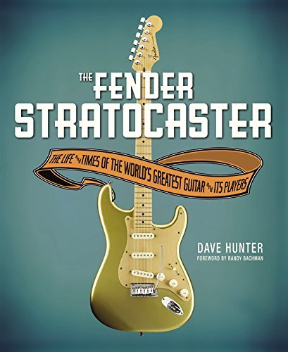 Dave Hunter The Fender Stratocaster The Life And Times Of The World's Greatest Guitar