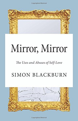 Simon Blackburn Mirror Mirror The Uses And Abuses Of Self Love