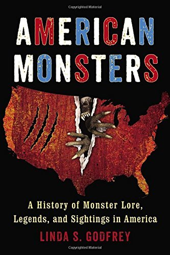 Linda S. Godfrey American Monsters A History Of Monster Lore Legends And Sightings