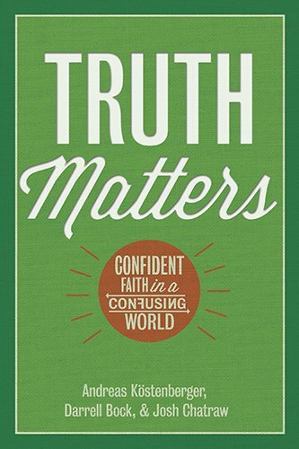 Andreas J. Kostenberger Truth Matters Confident Faith In A Confusing World