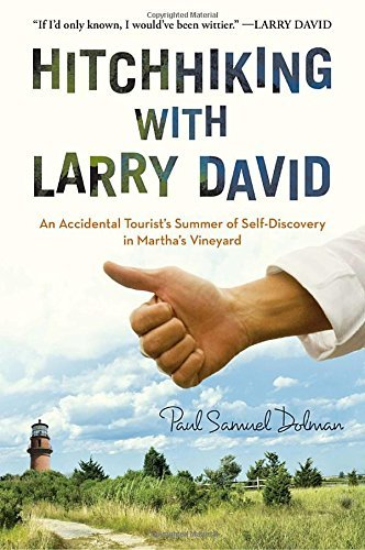 Paul Samuel Dolman Hitchhiking With Larry David An Accidental Tourist's Summer Of Self Discovery
