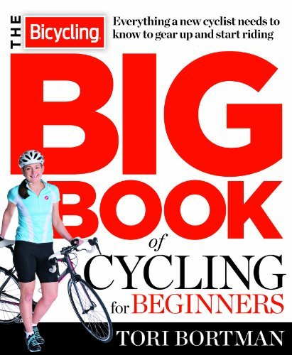 Tori Bortman The Bicycling Big Book Of Cycling For Beginners Everything A New Cyclist Needs To Know To Gear Up