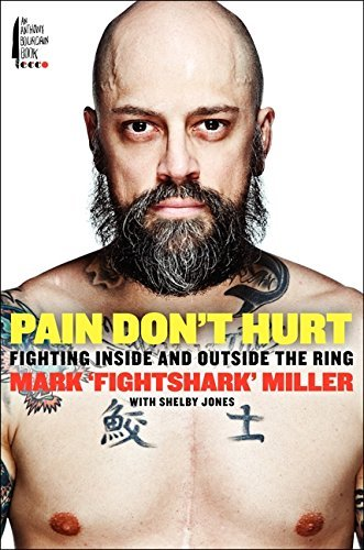 Mark Miller Pain Don't Hurt Fighting Inside And Outside The Ring