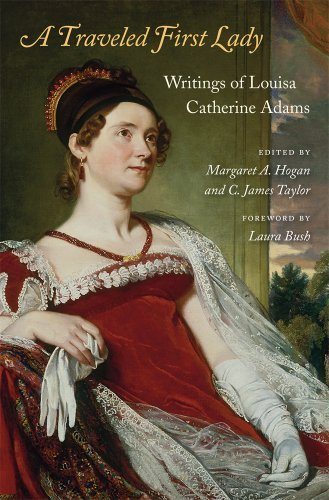 Louisa Catherine Adams A Traveled First Lady Writings Of Louisa Catherine Adams