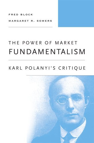 Fred L. Block The Power Of Market Fundamentalism Karl Polanyi's Critique