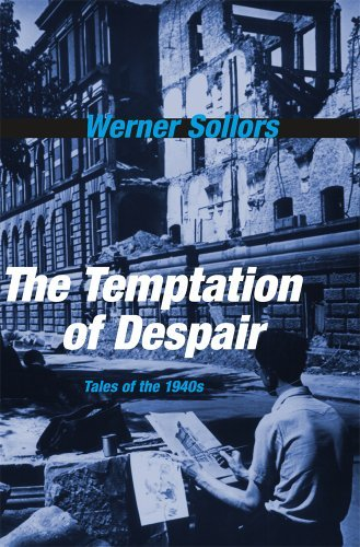 Werner Sollors The Temptation Of Despair Tales Of The 1940s