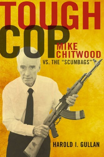 "Harold I. Gullan Tough Cop Mike Chitwood Vs. The ""scumbags"