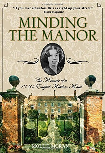 Mollie Moran Minding The Manor The Memoir Of A 1930s English Kitchen Maid