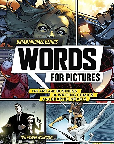 Brian Michael Bendis Words For Pictures The Art And Business Of Writing Comics And Graphi
