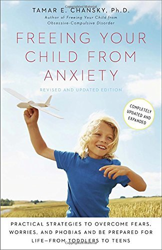 Tamar E. Chansky Freeing Your Child From Anxiety Practical Strategies To Overcome Fears Worries Revised Update