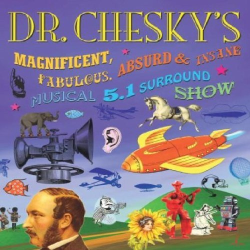David Chesky Dr. Chesky's Magnificent Fabulous Absurd And Insane Musical 5.1 Surround Show