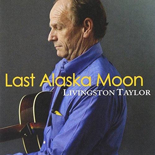 Livingston Taylor Last Alaska Moon